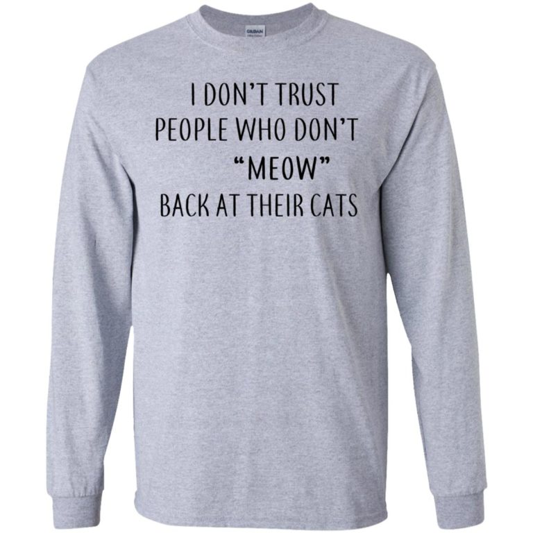 image 456 768x768px I Don't Trust People Who Don't Meow Back At Their Cats T Shirts