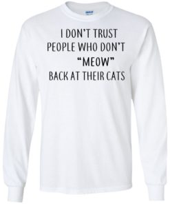 image 457 247x296px I Don't Trust People Who Don't Meow Back At Their Cats T Shirts