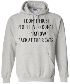 image 458 247x296px I Don't Trust People Who Don't Meow Back At Their Cats T Shirts