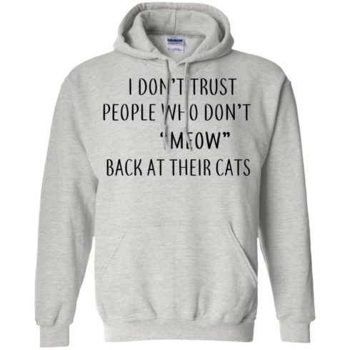 image 458 490x490px I Don't Trust People Who Don't Meow Back At Their Cats T Shirts