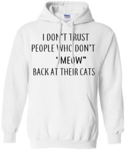 image 459 247x296px I Don't Trust People Who Don't Meow Back At Their Cats T Shirts