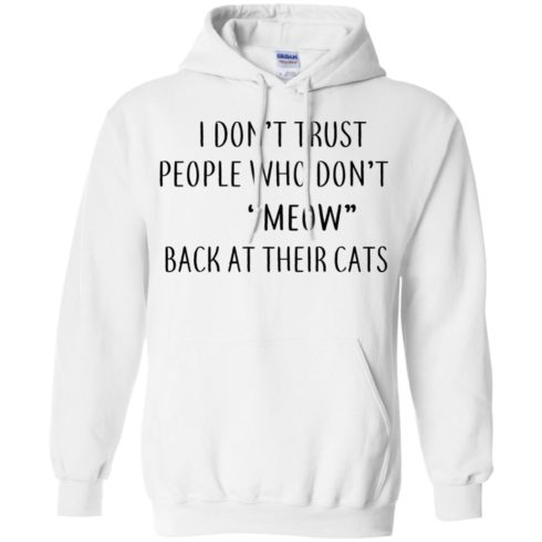 image 459 490x490px I Don't Trust People Who Don't Meow Back At Their Cats T Shirts