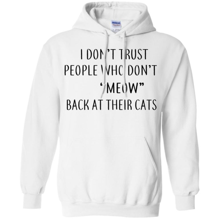 image 459 768x768px I Don't Trust People Who Don't Meow Back At Their Cats T Shirts