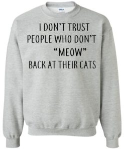 image 460 247x296px I Don't Trust People Who Don't Meow Back At Their Cats T Shirts