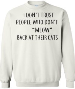 image 461 247x296px I Don't Trust People Who Don't Meow Back At Their Cats T Shirts