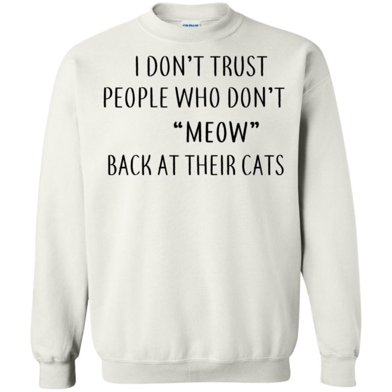 image 461 768x768px I Don't Trust People Who Don't Meow Back At Their Cats T Shirts