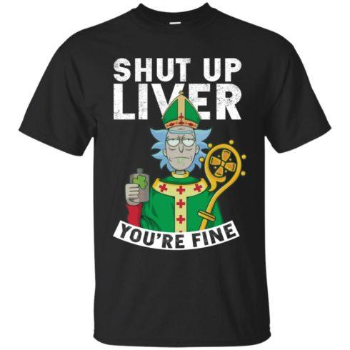 image 64 490x490px Rick and Morty Shut Up Liver You're Fine Irish T Shirts, Hoodies, Tank