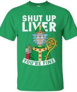 image 65 247x296px Rick and Morty Shut Up Liver You're Fine Irish T Shirts, Hoodies, Tank