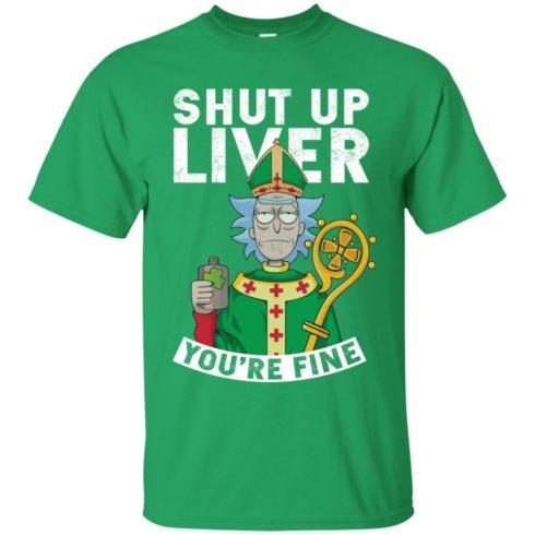 image 65 490x490px Rick and Morty Shut Up Liver You're Fine Irish T Shirts, Hoodies, Tank