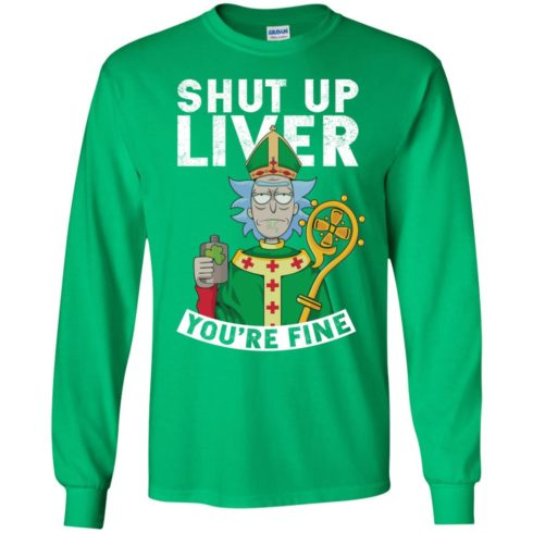 image 67 490x490px Rick and Morty Shut Up Liver You're Fine Irish T Shirts, Hoodies, Tank