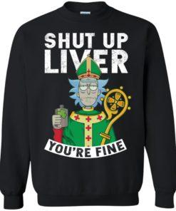 image 70 247x296px Rick and Morty Shut Up Liver You're Fine Irish T Shirts, Hoodies, Tank