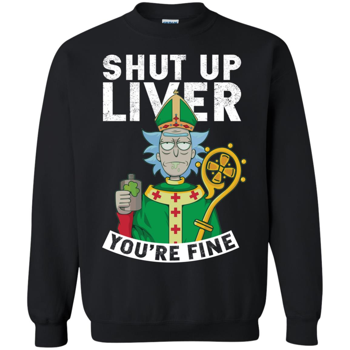 image 70px Rick and Morty Shut Up Liver You're Fine Irish T Shirts, Hoodies, Tank