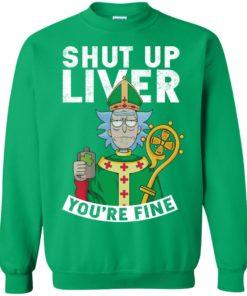 image 71 247x296px Rick and Morty Shut Up Liver You're Fine Irish T Shirts, Hoodies, Tank