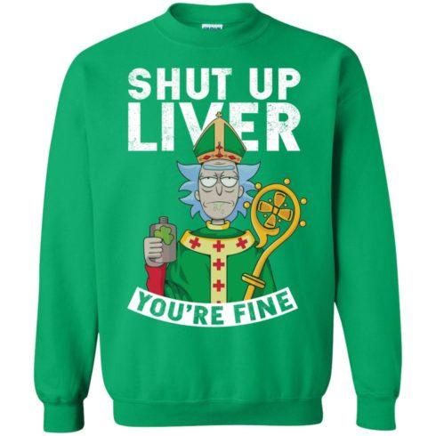image 71 490x490px Rick and Morty Shut Up Liver You're Fine Irish T Shirts, Hoodies, Tank
