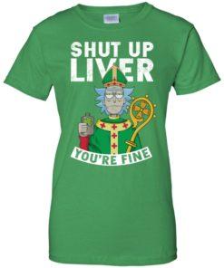 image 73 247x296px Rick and Morty Shut Up Liver You're Fine Irish T Shirts, Hoodies, Tank