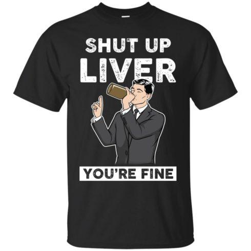 image 74 490x490px Archer Shut Up Liver You're Fine T Shirts, Hoodies, Tank Top