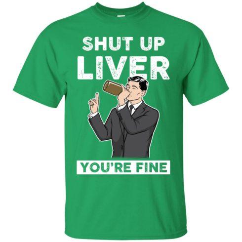 image 75 490x490px Archer Shut Up Liver You're Fine T Shirts, Hoodies, Tank Top