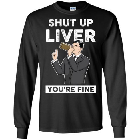 image 76 490x490px Archer Shut Up Liver You're Fine T Shirts, Hoodies, Tank Top