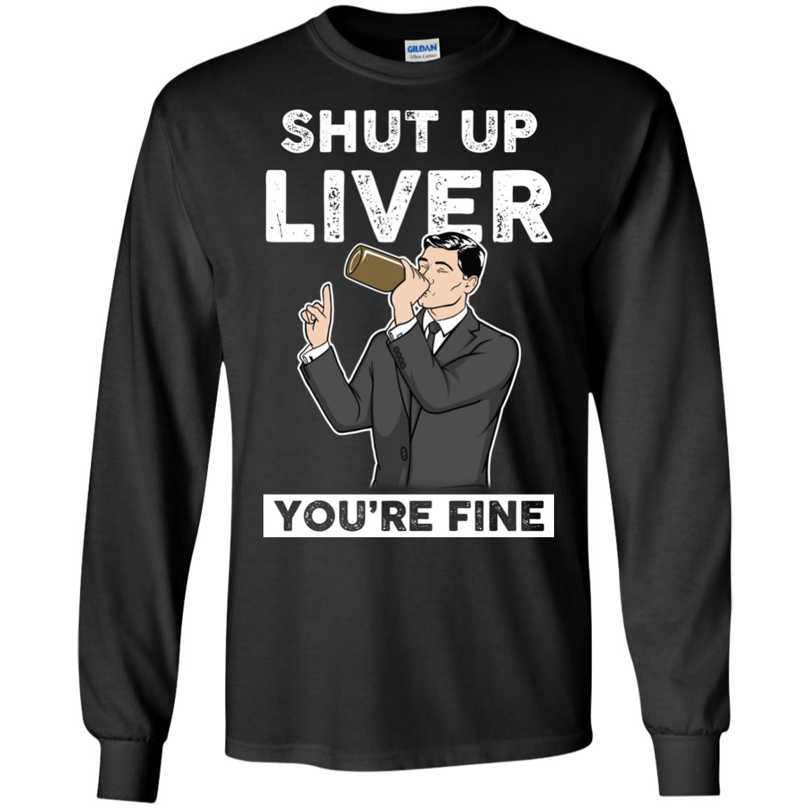 image 76px Archer Shut Up Liver You're Fine T Shirts, Hoodies, Tank Top