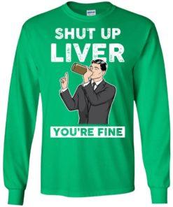 image 77 247x296px Archer Shut Up Liver You're Fine T Shirts, Hoodies, Tank Top