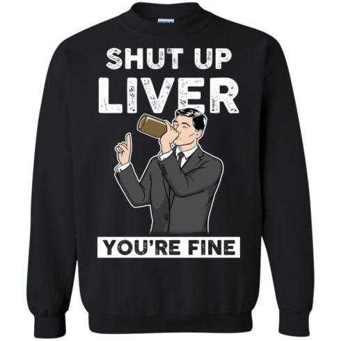 image 80 490x490px Archer Shut Up Liver You're Fine T Shirts, Hoodies, Tank Top
