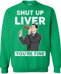 image 81 247x296px Archer Shut Up Liver You're Fine T Shirts, Hoodies, Tank Top