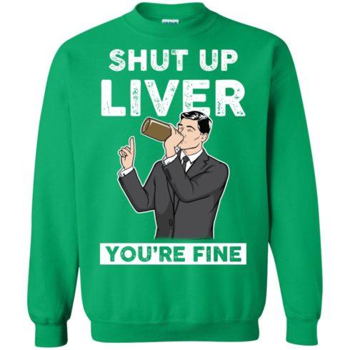 image 81 490x490px Archer Shut Up Liver You're Fine T Shirts, Hoodies, Tank Top