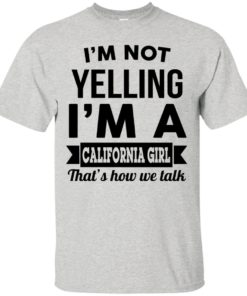 image 97 247x296px I'm Not Yelling I'm A California Girl That's How We Talk T Shirts