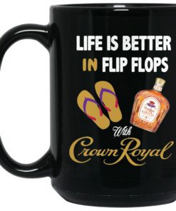 image 1 247x296px Life Is Better In Flip Flops With Crown Royal Coffee Mug