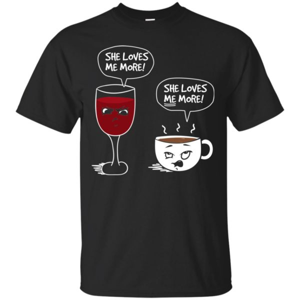 image 174 600x600px Wine vs Coffee She Loves Me More T Shirts, Hoodies, Tank Top