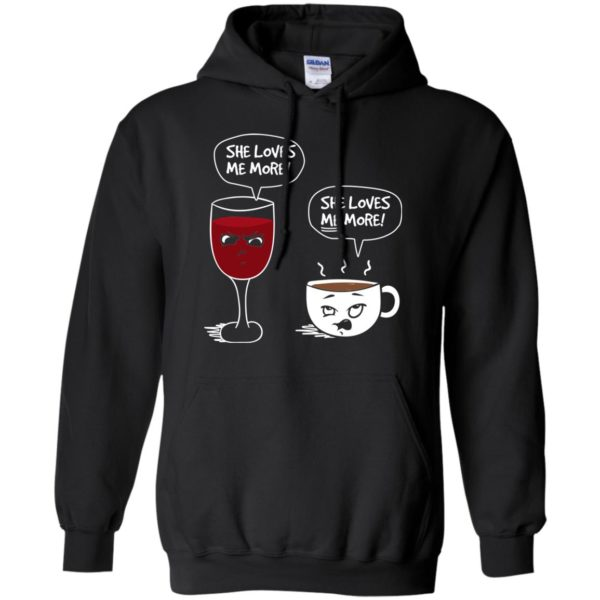 image 180 600x600px Wine vs Coffee She Loves Me More T Shirts, Hoodies, Tank Top