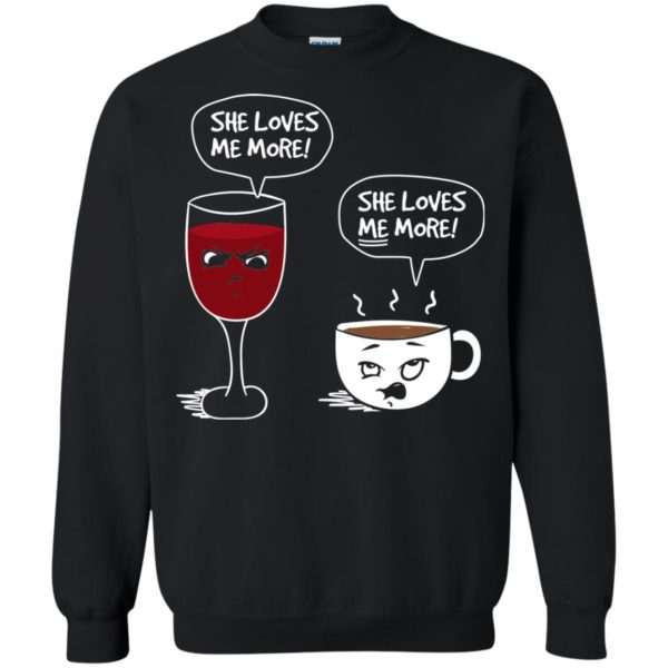 image 182 600x600px Wine vs Coffee She Loves Me More T Shirts, Hoodies, Tank Top