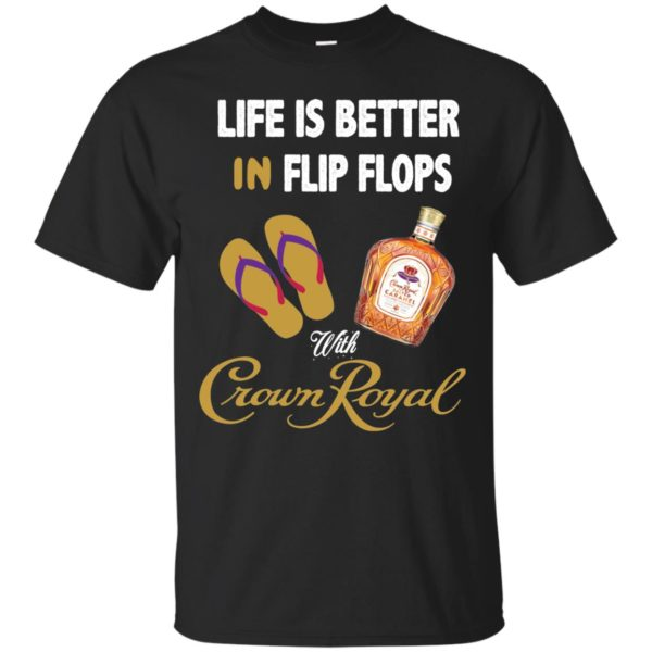 image 186 600x600px Life Is Better In Flip Flops With Crown Royal T Shirts, Hoodies