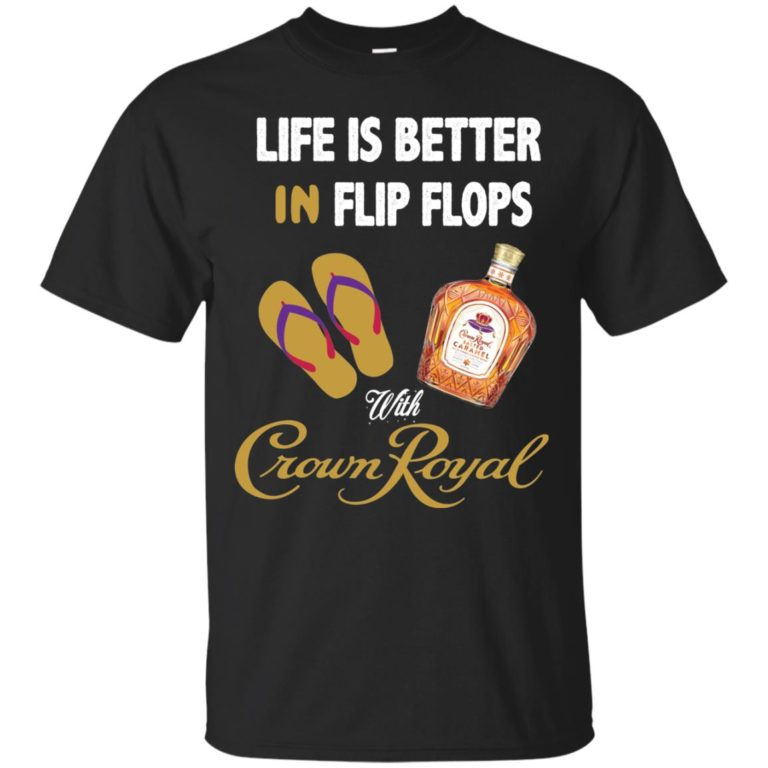 image 186 768x768px Life Is Better In Flip Flops With Crown Royal T Shirts, Hoodies