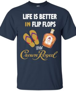 image 187 247x296px Life Is Better In Flip Flops With Crown Royal T Shirts, Hoodies