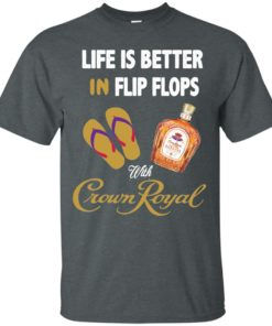 image 188 247x296px Life Is Better In Flip Flops With Crown Royal T Shirts, Hoodies