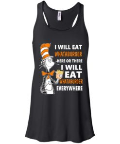 image 73 247x296px I Will Eat Whataburger Here Or There T Shirts, Hoodies, Tank Top