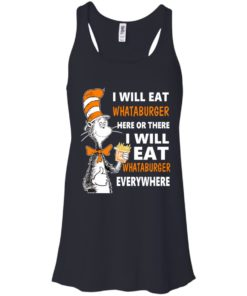 image 74 247x296px I Will Eat Whataburger Here Or There T Shirts, Hoodies, Tank Top