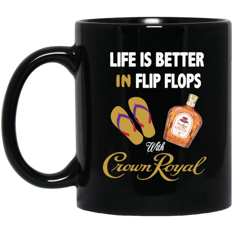 image 768x768px Life Is Better In Flip Flops With Crown Royal Coffee Mug