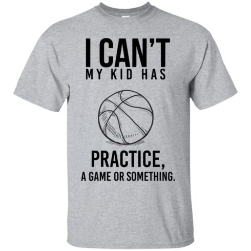 image 83 490x490px I Can't My Kid Has Practice A Game Or Something T Shirts