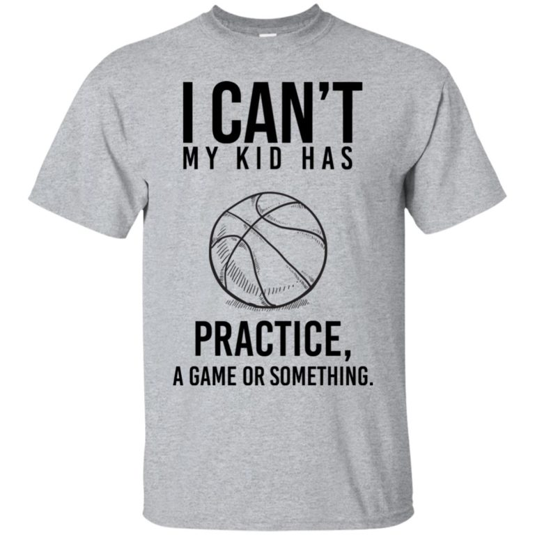 image 83 768x768px I Can't My Kid Has Practice A Game Or Something T Shirts