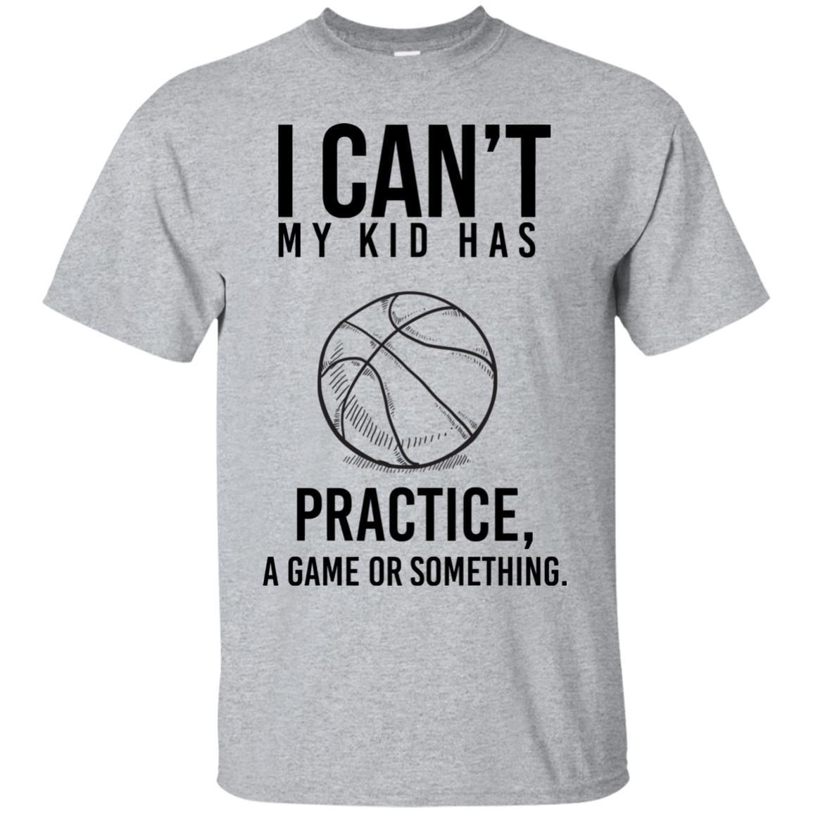 aec6c7e24 I Can't My Kid Has Practice A Game Or Something T-Shirts