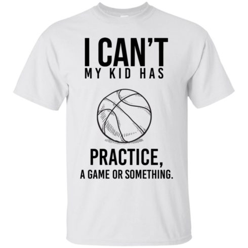 image 84 490x490px I Can't My Kid Has Practice A Game Or Something T Shirts