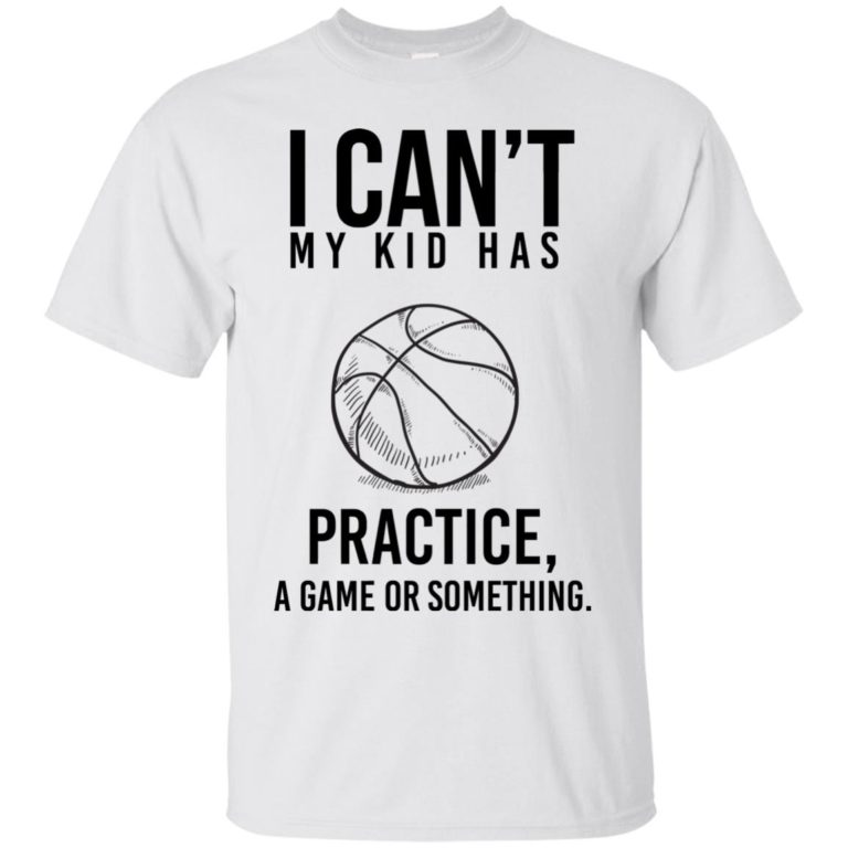 image 84 768x768px I Can't My Kid Has Practice A Game Or Something T Shirts