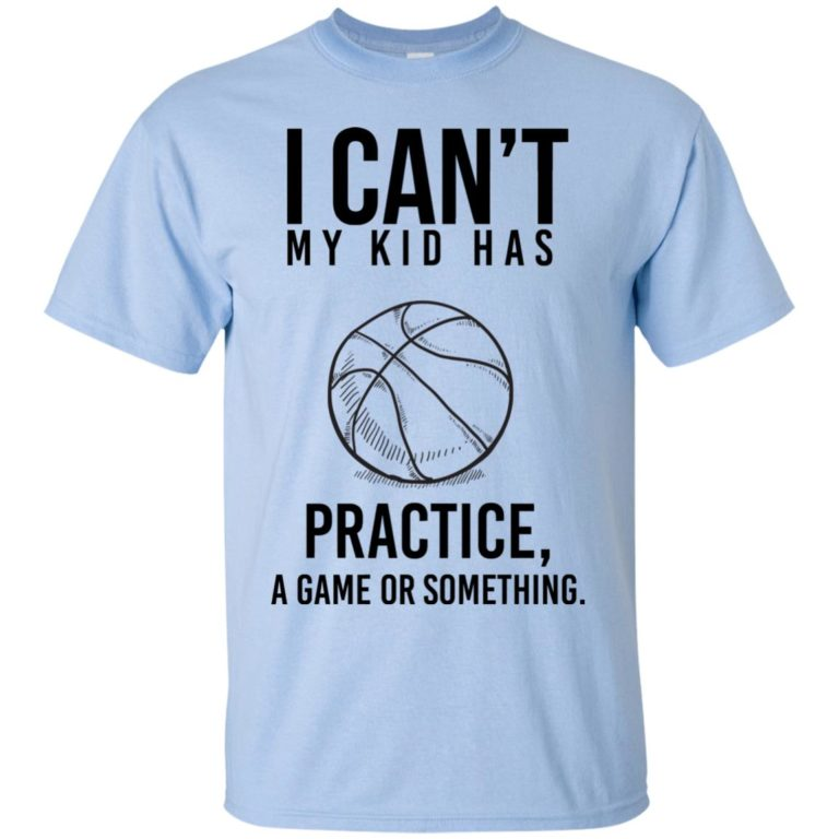 image 85 768x768px I Can't My Kid Has Practice A Game Or Something T Shirts