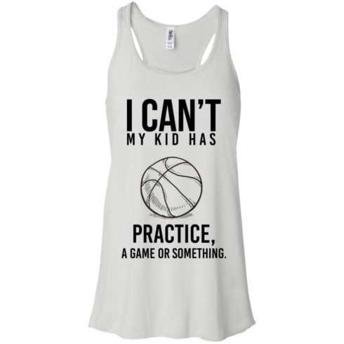image 86 490x490px I Can't My Kid Has Practice A Game Or Something T Shirts