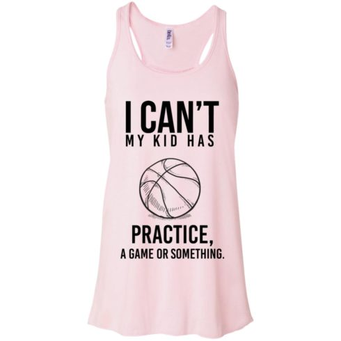 image 87 490x490px I Can't My Kid Has Practice A Game Or Something T Shirts