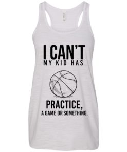 image 88 247x296px I Can't My Kid Has Practice A Game Or Something T Shirts
