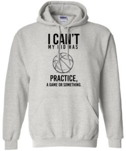 image 89 247x296px I Can't My Kid Has Practice A Game Or Something T Shirts