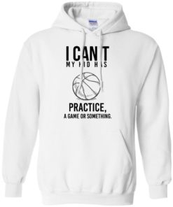 image 90 247x296px I Can't My Kid Has Practice A Game Or Something T Shirts